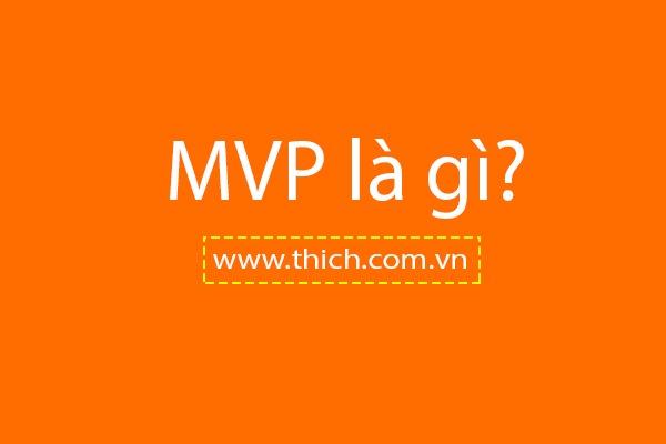 MVP là gì? Ý nghĩa của MVP là gì trong game, Starup, sản phẩm...