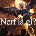 Nerf là gì? Tìm hiểu từ thánh nerf có nghĩa là gì trong game LMHT (Lol)